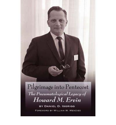 { [ PILGRIMAGE INTO PENTECOST: THE PNEUMATOLOGICAL LEGACY OF HOWARD M. ERVIN ] } Isgrigg, Daniel D ( AUTHOR ) Mar-01-2008 Hardcover pdf epub