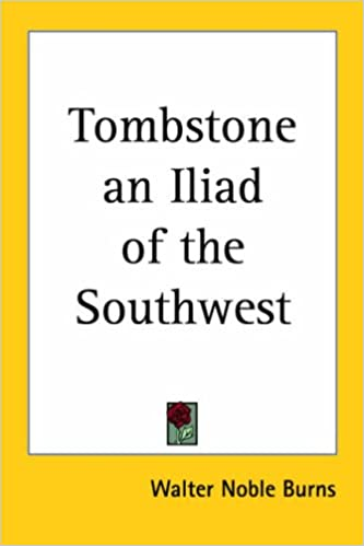 Walter Noble Burns - Tombstone An Iliad Of The Southwest