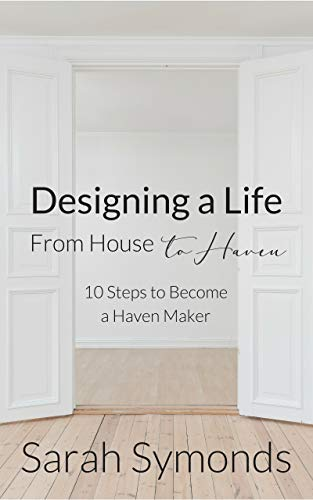 Designing a Life: From House to Haven: 10 Steps to Become a Haven Maker
