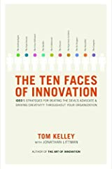 The Ten Faces of Innovation: IDEO's Strategies for Beating the Devil's Advocate and Driving Creativity Throughout Your Organization Kindle Edition