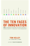 The Ten Faces of Innovation: IDEO's Strategies for Defeating the Devil's Advocate and Driving Creativity Throughout Your Organization