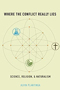 Where the Conflict Really Lies: Science, Religion, and Naturalism by [Plantinga, Alvin]
