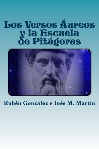 Los Versos Aureos y la Escuela de Pitagoras (Spanish Edition) [Ruben Gonzalez - Ines M. Martin] (Tapa Blanda)