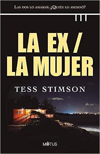 La Ex/ La Mujer: Las dos lo amaban. ¿Quién lo asesinó? de Tess Stimson