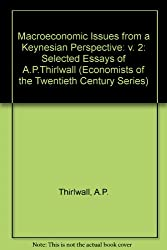 Macroeconomic Issues from a Keynesian Perspective: v. 2: Selected Essays of A.P.Thirlwall (Economists of the Twentieth Century Series)