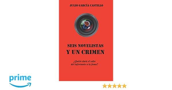 Seis novelistas y un crimen: ¿Quién dará el salto del infortunio a la fama? (Spanish Edition): Julio García Castillo: 9781520822242: Amazon.com: Books
