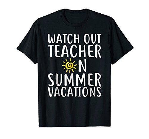 Watch Out Teacher On Summer Vacations Shirt