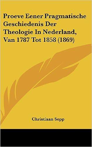 Proeve Eener Pragmatische Geschiedenis Der Theologie in Nederland, Van 1787 Tot 1858 (1869)