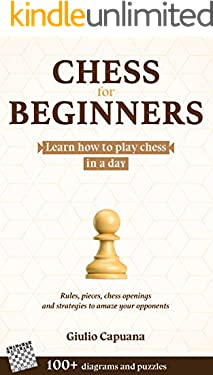 CHESS FOR BEGINNERS: Learn how to play chess in a day. Rules, pieces, chess openings and strategies to amaze your opponents