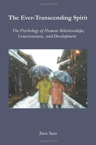 The Ever-Transcending Spirit: The Psychology of Human Relationships, Consciousness, and Development