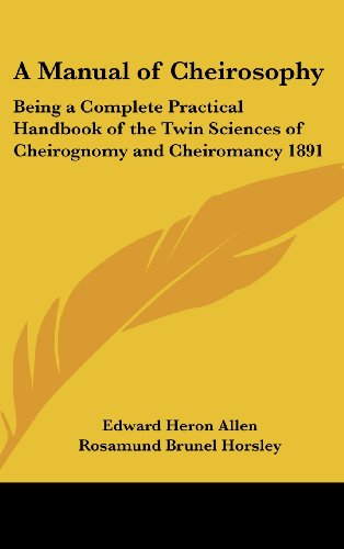 A Manual of Cheirosophy: Being a Complete Practical Handbook of the Twin Sciences of Cheirognomy and Cheiromancy 1891