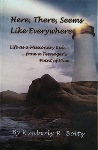Here, There, Seems Like Everywhere: Life as a Missionary's Kid...from a Teenager's Point of View
