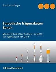 Europäische Trägerraketen Band 1: Von der Diamant zur Ariane 4 - Europas steiniger Weg in den Orbit