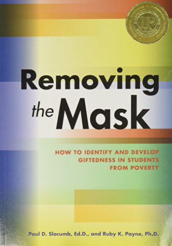 Removing the Mask : How to Identify and Develop Giftedness in Students from Poverty(OUT OF PRINT)