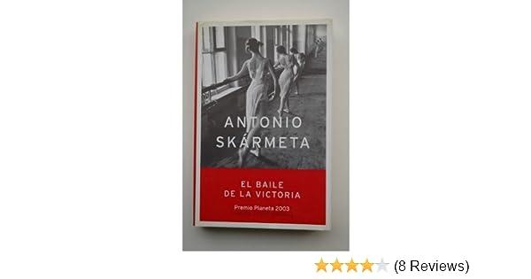 El Baile De LA Victoria / Victory Dance: Antonio Skármeta: 9788408050049: Amazon.com: Books