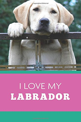 Read Online I Love My Labrador (6x9 Journal): Lightly Lined, 120 Pages, Perfect for Notes and Journaling PDF