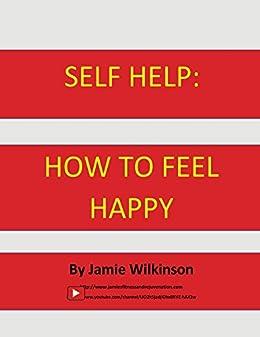Self Help: How to Feel Happy by [Wilkinson, Jamie]