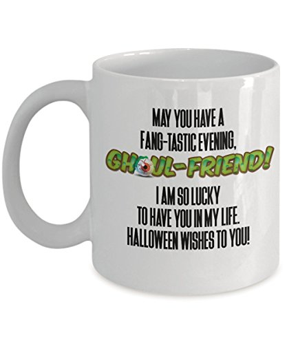Funny Halloween - May you have a fang-tastic evening, ghoul-friend! I am so lucky to have you in my life. Halloween wishes to you! - Coffee Tea 11oz C -