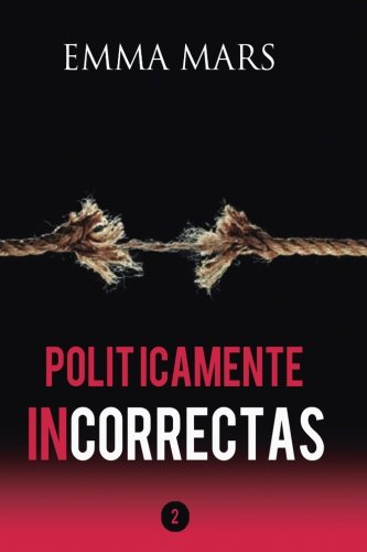 Politicamente Incorrectas 2 (Volume 2) (Spanish Edition) [Emma Mars] (Tapa Blanda)