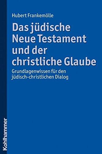 Das jüdische Neue Testament und der christliche Glaube: Grundlagenwissen für den jüdisch-christlichen Dialog