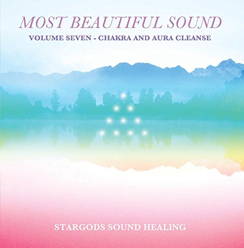 The Most Beautiful Sound Volume 7 - Chakra and Aura Cleanse