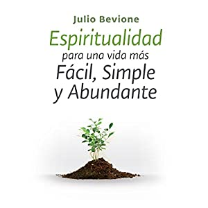 Espiritualidad para una vida mas facil, simple y abundante [Spirituality for an Easier, Simple and Abundant life] Audiobook