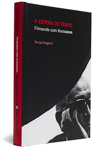 A Espera Do Tempo. Filmando com Kurosawa - Coleção Mostra Internacional de Cinema