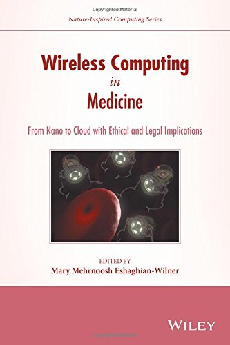 Wireless Computing in Medicine: From Nano to Cloud with Ethical and Legal Implications (Nature-Inspired Computing Series)