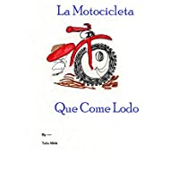 La Motocicleta Que Come Lodo (Spanish Edition)