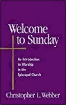 Book Welcome to Sunday: An Introduction to Worship in the Episcopal Church (Welcome to the Episcopal Church) by Christopher L. Webber (2002-12-01)