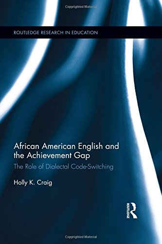 Search : African American English and the Achievement Gap: The Role of Dialectal Code Switching (Routledge Research in Education)