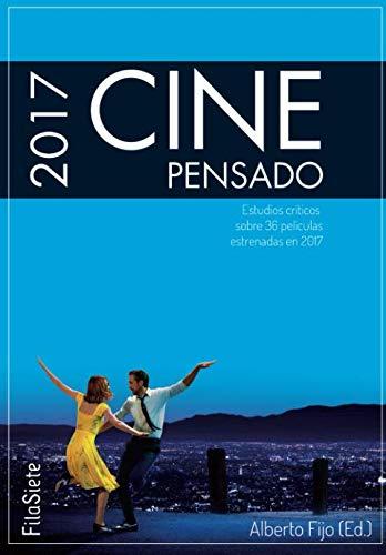 Cine Pensado 2017. Estudios críticos sobre 36 películas estrenadas en 2017 (FilaSiete) (Spanish Edition)