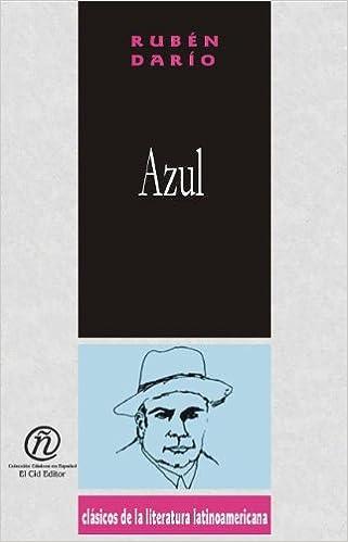 Kostenlose Online-Bücher herunterladen mp3 Azul/Blue (Coleccion Clasicos De La Literatura Latinoamericana Carrascalejo De La Jara) (Spanish Edition) in German 1413511511