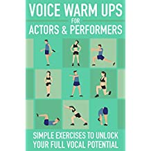 Voice Warm Ups for Actors & Performers: Simple Exercises to Unlock Your Full Vocal Potential