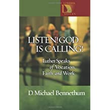 Listen! God Is Calling!: Luther Speaks of Vocation, Faith, and Work (Lutheran Voices) by D. Michael Bennethum (1-Aug-2003) Paperback