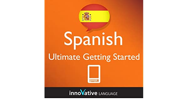 Learn Spanish - Ultimate Getting Started with Spanish (Enhanced Version): Lessons 1-55 with Audio