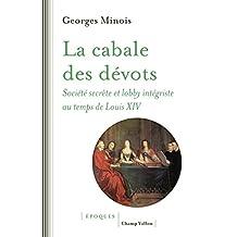 Cabale des dévots (La): Société secrète et lobby intégriste au temps Louis XIV