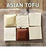 Asian Tofu: Discover the Best, Make Your Own, and Cook It at Home [ ASIAN TOFU: DISCOVER THE BEST, MAKE YOUR OWN, AND COOK IT AT HOME ] by Nguyen, Andrea (Author) Feb-28-2012 [ Hardcover ]