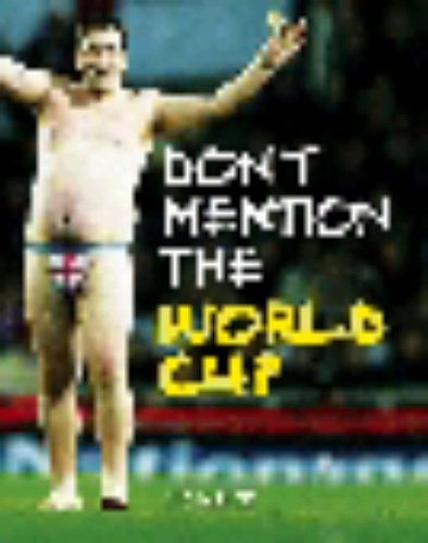 Don't Mention the World Cup: A History of England-Germany Rivalry from the War to the World Cup by Ed West (2006-04-24)