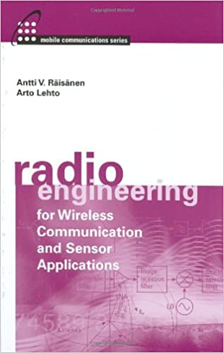 Radio Engineering for Wireless Communication and Sensor Applications (Mobile Communications Library)