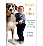 img - for The Inspiring True Story of One Boy and His Dog Haatchi & Little B (Hardback) - Common book / textbook / text book