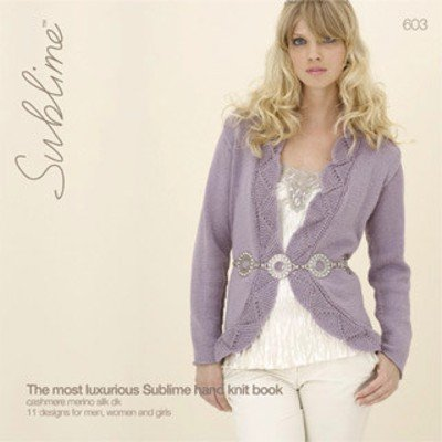 Sublime - The Most Luxurious Sublime Hand Knit Book 603