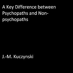A Key Difference Between Psychopaths and Non-Psychopaths