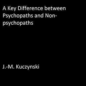 A Key Difference Between Psychopaths and Non-Psychopaths Audiobook