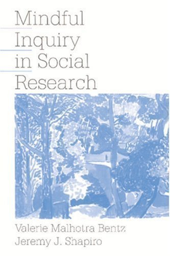 Mindful Inquiry in Social Research 1st (first) Edition by Bentz, Valerie Malhotra, Shapiro, Jeremy J. (1998)