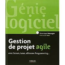 GESTION DE PROJET AGILE AVEC SCRUM, LEAN, EXTRÊME PROGRAMMING, 4E ÉD.