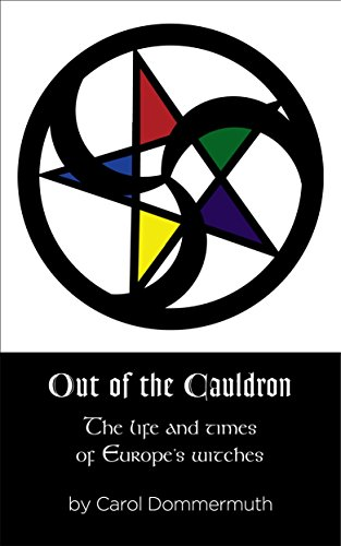 Out of the Cauldron: The Life and Times of Europe's Witches by [Dommermuth, Carol]