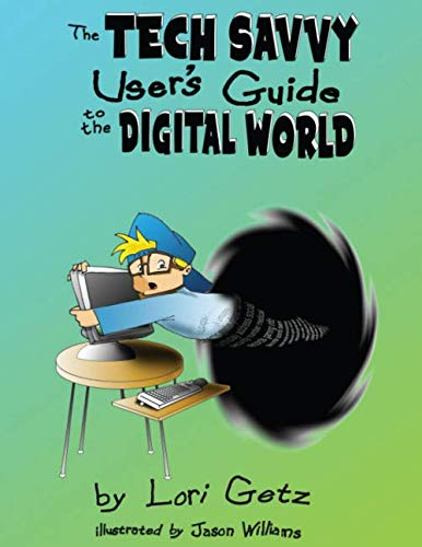The Tech Savvy User's Guide to the Digital World: Second Edition