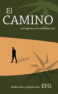 El Camino: un regreso a tu verdadero ser (Spanish Edition)
