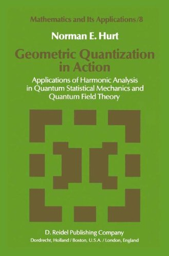 Geometric Quantization in Action: Applications of Harmonic Analysis in Quantum Statistical Mechanics and Quantum Field T